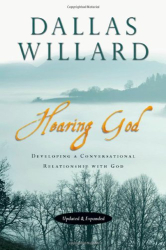 Dallas Willard: Hearing God: Developing a Conversational Relationship with God