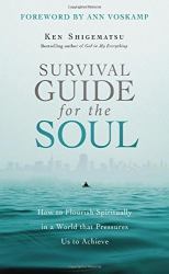 Ken Shigematsu: Survival Guide for the Soul: How to Flourish Spiritually in a World that Pressures Us to Achieve