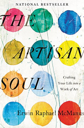 Erwin Raphael McManus: The Artisan Soul: Crafting Your Life into a Work of Art