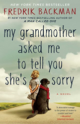 Fredrik Backman: My Grandmother Asked Me to Tell You She's Sorry: A Novel