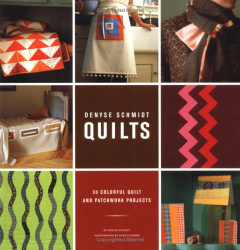 Denyse Schmidt: Denyse Schmidt Quilts: 30 Colorful Quilt and Patchwork Projects