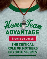 Brooke De Lench: Home Team Advantage: The Critical Role of Mothers in Youth Sports