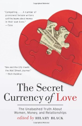 Hilary Black: The Secret Currency of Love: The Unabashed Truth About Women, Money, and Relationships