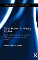 Robert Mark Silverman: Doing Business in Minority Markets: Black and Korean Entrepreneurs in Chicago's Ethnic Beauty Aids Industry (Garland Studies in Entrepreneurship)