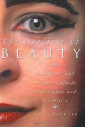 Sally Pointer: The Artifice of Beauty: A History and Practical Guide to Perfume and Cosmetics
