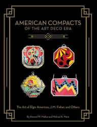Howard W. Melton: American Compacts of the Art Deco Era: The Art of Elgin American, J.M. Fisher, and Others