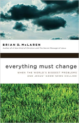 Brian D. McLaren: Everything Must Change: When the World's Biggest Problems and Jesus' Good News Collide
