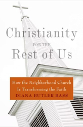 Diana Butler Bass: Christianity for the Rest of Us: How the Neighborhood Church Is Transforming the Faith