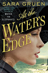Sara Gruen: At the Water's Edge: A Novel