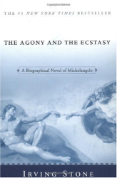 Irving Stone: The Agony and the Ecstasy: A Biographical Novel of Michelangelo