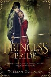 William Goldman: The Princess Bride: S. Morgenstern's Classic Tale of True Love and High Adventure