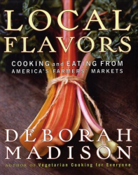 Deborah Madison: Local Flavors