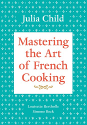 Julia Child: Mastering the Art of French Cooking, Volume I