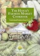 Hawaii Farm Bureau Federation: The Hawaii Farmers Market Cookbook