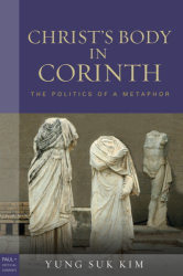 Kim Yung-Suk: Christ's Body in Corinth: The Politics of a Metaphor (Paul in Critical Contexts)