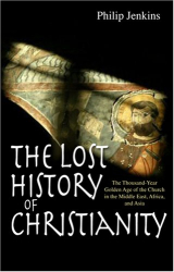 Philip Jenkins: The Lost History of Christianity: The Thousand-year Golden Age of the Church in the Middle East, Africa, and Asia