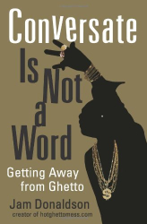 Jam Donaldson: Conversate Is Not a Word: Getting Away from Ghetto