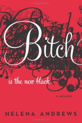 Helena Andrews: Bitch Is the New Black: A Memoir