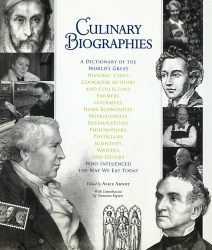 Alice Arndt (Editor): Culinary Biographies: A Dictionary of the World's Great Historic Chefs, Cookbook Authors and Collectors, Farmers, Gourmets, Home Economists, Nutritionists, Restaurateurs, Philosophers, Physicians, Scientists, Writers, and Others Who Influenced the Way We