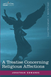 Jonathan Edwards: A Treatise Concerning Religious Affections