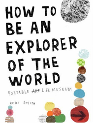 Keri Smith: How to Be an Explorer of the World: Portable Life Museum