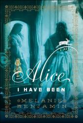 Melanie Benjamin: Alice I Have Been: A Novel