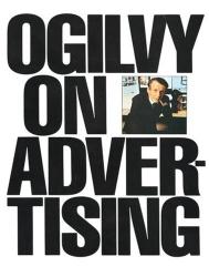 David Ogilvy: Ogilvy on Advertising