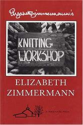 Elizabeth Zimmermann: Elizabeth Zimmermann's Knitting Workshop