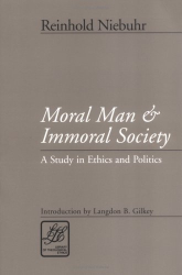 Reinhold Niebuhr: Moral Man and Immoral Society: A Study of Ethics and Politics (Library of Theological Ethics)