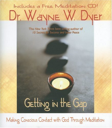 Wayne W. Dyer: Getting in the Gap: Making Conscious Contact with God Through Meditation (Book with CD)