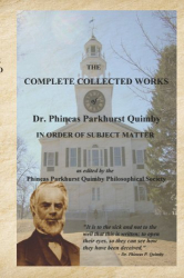 Phineas Parkhurst Quimby: The Complete Collected Works of Dr. Phineas Parkhurst Quimby