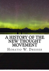 Horatio W. Dresser: A History of the New Thought Movement
