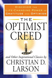 Christian D. Larson: The Optimist Creed and Other Inspirational Classics: Discover the Life-Changing Power of Gratitude and Optimism (Tarcher Success Classics)