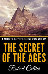 Robert Collier: The Secret Of The Ages - A Collection Of The Original Seven Volumes