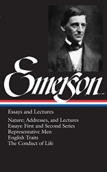 Ralph Waldo Emerson: Emerson: Essays and Lectures: Nature: Addresses and Lectures / Essays: First and Second Series / Representative Men / English Traits / The Conduct of Life (Library of America)