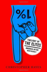 Christopher Hayes: Twilight of the Elites: America After Meritocracy