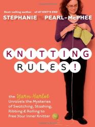 Stephanie Pearl-McPhee: Knitting Rules!: The Yarn Harlot's Bag of Knitting Tricks