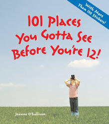 Joanne O'Sullivan: 101 Places You Gotta See Before You're 12!