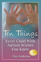 Ellen Notbohm: Ten Things Every Child with Autism Wishes You Knew