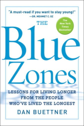 Dan Buettner: The Blue Zones: Lessons for Living Longer From the People Who've Lived the Longest