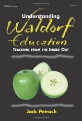 Jack Petrash: Understanding Waldorf Education: Teaching from the Inside Out
