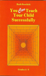 Ruth Beechick: You Can Teach Your Child Successfully: Grades 4-8