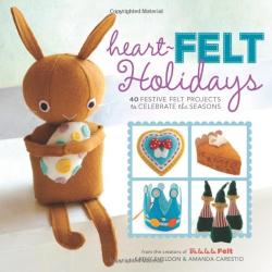 Amanda Carestio: Heart-Felt Holidays: 40 Festive Felt Projects to Celebrate the Seasons