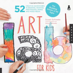 Susan Schwake: Art Lab for Kids: 52 Creative Adventures in Drawing, Painting, Printmaking, Paper, and Mixed Media-For Budding Artists of All Ages (Lab Series)