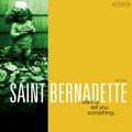 Saint Bernadette - Hard to Believe
