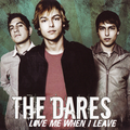 The Dares - Love Me When I Leave