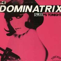 "Dominatrix - The Dominatrix Sleeps Tonight (12"" Mix)"
