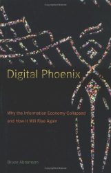 Bruce Abramson: Digital Phoenix: Why the Information Economy Collapsed and How It Will Rise Again
