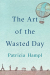 Patricia Hampl: The Art of the Wasted Day