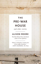 Alison Moore: The Pre-War House and Other Stories
